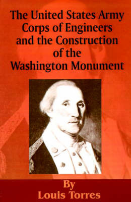 The United States Army Corps of Engineers and the Construction of the Washington Monument by Louis Torres image