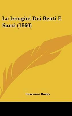 Le Imagini Dei Beati E Santi (1860) by Giacomo Bosio image