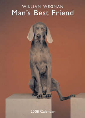 William Wegman Man's Best Friend 2008 Wall Calendar: 2008 by William Wegman