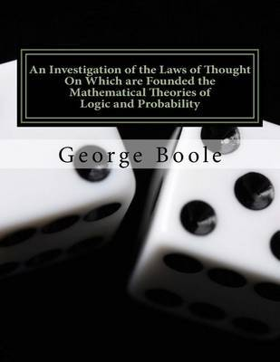 An Investigation of the Laws of Thought: On Which Are Founded the Mathematical Theories of Logic and Probability by George Boole image