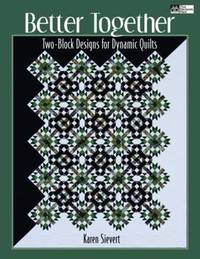 Better Together: Two-block Designs for Dynamic Quilts by Karen Sievert image
