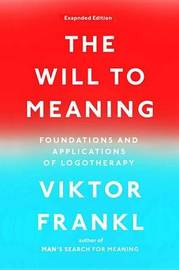 The Will to Meaning by Viktor E Frankl
