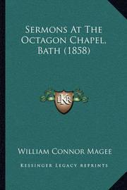 Sermons at the Octagon Chapel, Bath (1858) Sermons at the Octagon Chapel, Bath (1858) by William Connor Magee