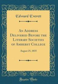 An Address Delivered Before the Literary Societies of Amherst College by Edward Everett image