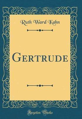 Gertrude (Classic Reprint) by Ruth Ward Kahn image