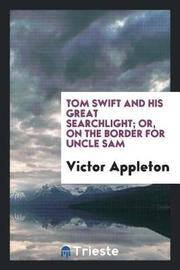 Tom Swift and His Great Searchlight; Or, on the Border for Uncle Sam by Victor Appleton image
