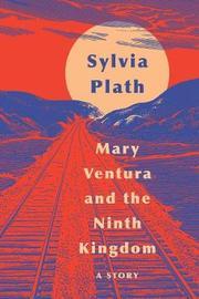 Mary Ventura and the Ninth Kingdom by Sylvia Plath