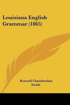 Louisiana English Grammar (1865) by Roswell Chamberlain Smith image