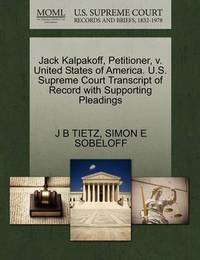 Jack Kalpakoff, Petitioner, V. United States of America. U.S. Supreme Court Transcript of Record with Supporting Pleadings by J B Tietz