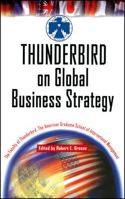 Thunderbird on Global Business Strategy by The Faculty of Thunderbird, The American Graduate School of International Management