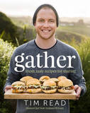 Gather: Fresh, Tasty Recipes for Sharing by Tim Read