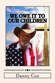 We Owe It to Our Children by Danny Cox