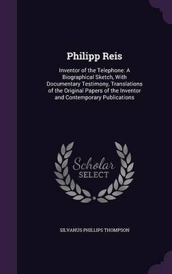 Philipp Reis by Silvanus Phillips Thompson