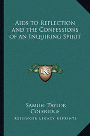AIDS to Reflection and the Confessions of an Inquiring Spirit by Samuel Taylor Coleridge