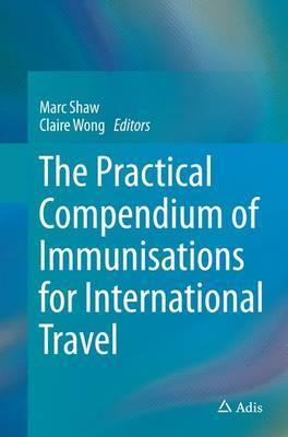 The Practical Compendium of Immunisations for International Travel