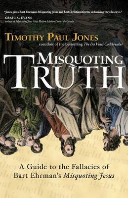 "Misquoting Truth: A Guide to the Fallacies of Bart Ehrman's ""Misquoting Jesus"" by Dr Timothy Paul Jones image"