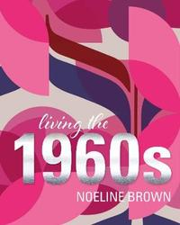 Living the 1960s by Noeline Brown