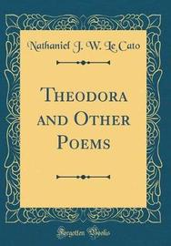 Theodora and Other Poems (Classic Reprint) by Nathaniel J. W. Le Cato image