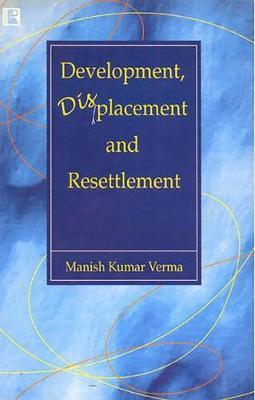 Development, Displacement and Resettlement by Manish Kumar Verma image