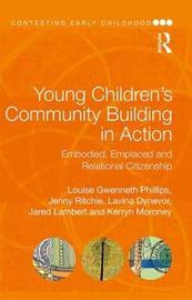 Young Children's Community Building in Action by Louise Gwenneth Phillips