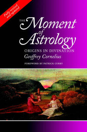 The Moment of Astrology by Geoffrey Cornelius