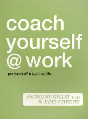Coach Yourself at Work: Become Your Own Best Asset in the Workplace by Anthony Grant & Jane Greene image