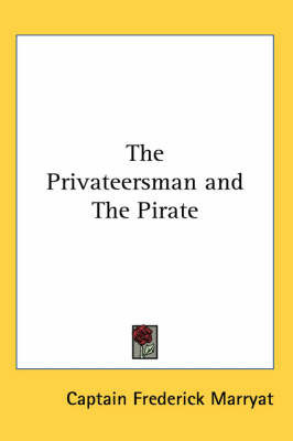 The Privateersman and The Pirate by Captain Frederick Marryat