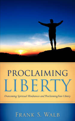 Proclaiming Liberty by Frank, S Walb