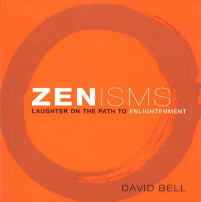 Zenisms: Laughter on the Path to Enlightenment by MR David Bell