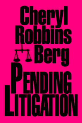 Pending Litigation by Cheryl Robbins Berg