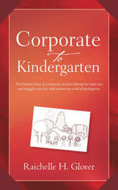Corporate to Kindergarten by Raichelle H. Glover image