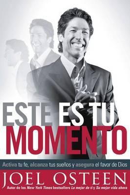 Este Es Tu Momento: Activa Tu Fe, Alcanza Tus Suenos y Asegura El Favor de Dios by Joel Osteen