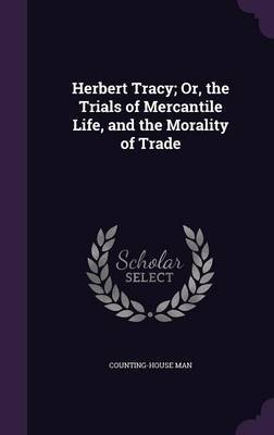 Herbert Tracy; Or, the Trials of Mercantile Life, and the Morality of Trade by Counting-House Man image