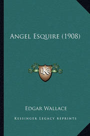 Angel Esquire (1908) by Edgar Wallace