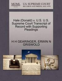 Hale (Donald) V. U.S. U.S. Supreme Court Transcript of Record with Supporting Pleadings by H H Gearinger