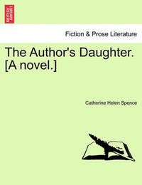 The Author's Daughter. [A Novel.] by Catherine Helen Spence image
