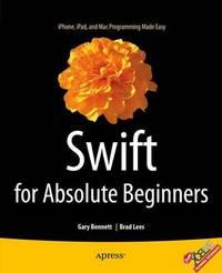 Swift for Absolute Beginners by Gary Bennett