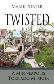 Twisted - A Minneapolis Tornado Memoir by Marie Porter