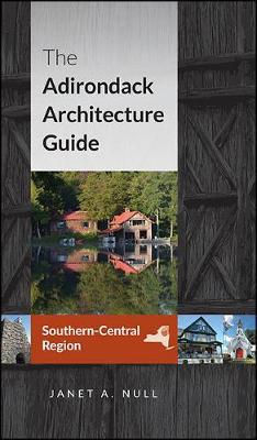 The Adirondack Architecture Guide, Southern-Central Region by Janet A. Null