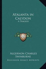 Atalanta in Calydon: A Tragedy by Algernon Charles Swinburne