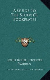 A Guide to the Study of Bookplates by John Byrne Leicester Warren