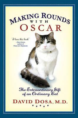 Making Rounds with Oscar: The Extraordinary Gift of an Ordinary Cat by David Dosa image