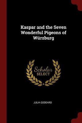 Kaspar and the Seven Wonderful Pigeons of Wurzburg by Julia Goddard image