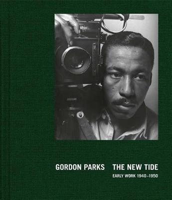 Gordon Parks: The New Tide, Early Work 1940-1950 by Gordon Parks