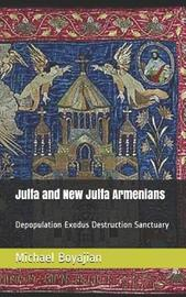 Julfa and New Julfa Armenians by Michael Boyajian