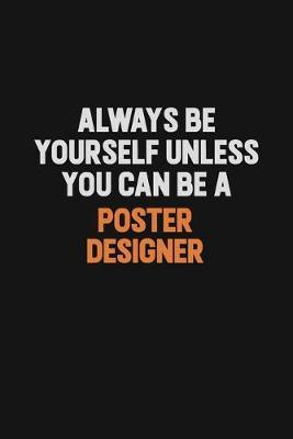 Always Be Yourself Unless You Can Be A Poster designer by Camila Cooper