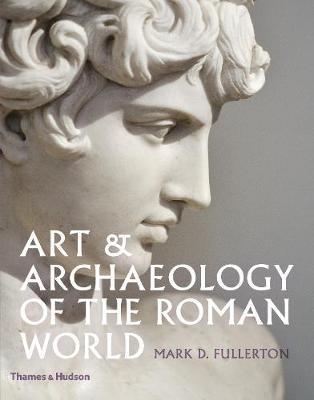 Art & Archaeology of the Roman World by Mark D. Fullerton