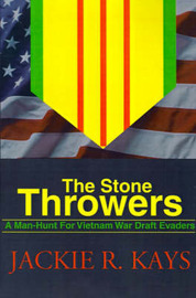 The Stone Throwers: A Man-Hunt for Vietnam War Draft Evaders by Jackie R. Kays image