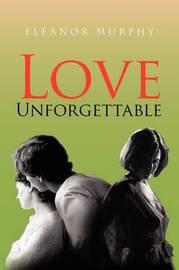 Love Unforgettable by Eleanor Murphy