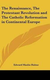 The Renaissance, The Protestant Revolution and The Catholic Reformation in Continental Europe by Edward Maslin Hulme image